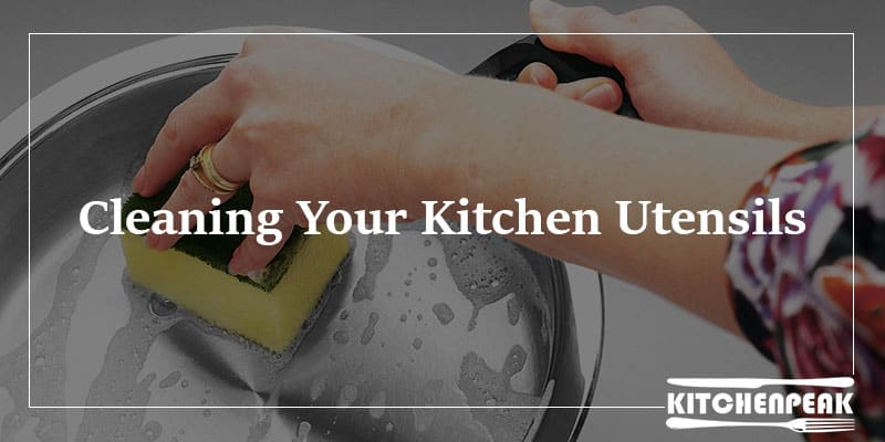 Cleaning Your Kitchen Utensils