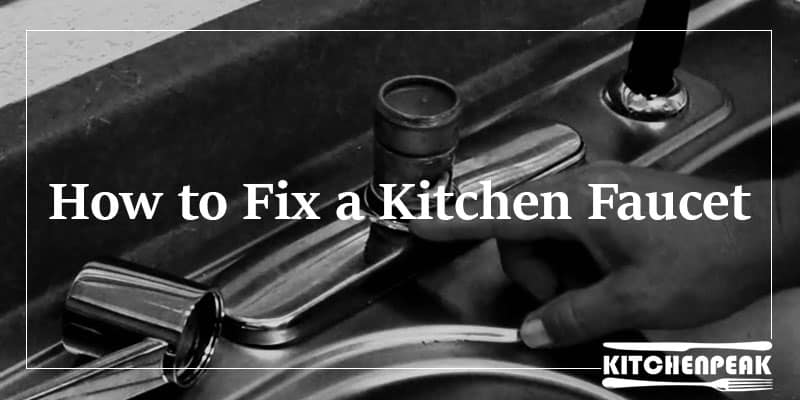 How to Fix a Kitchen Faucet